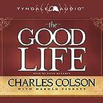 The Good Life  | Harold Pickett,Charles Colson