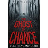 THRILLER: The Ghost of Chance Vol 3 : Love and Death: (A New Adult Dark Thriller Series of Mystery and Suspense SPECIAL STORY INCLUDED) (Supernatural, Suspense, Psychological, Thriller)