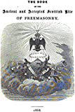 The Book of the Ancient and Accepted Scottish Rite of Freemasonry: Containing Instructions In All The Degrees From The Third To The Thirty-Third, And ... Reflections, Lodges Of Sorrow, Adoption, Etc.