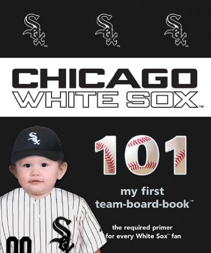 Chicago White Sox 101 (My First Team-board-book) Chicago Tribune White Sox