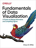 Fundamentals of Data Visualization: A Primer on Making Informative and Compelling Figures Front Cover