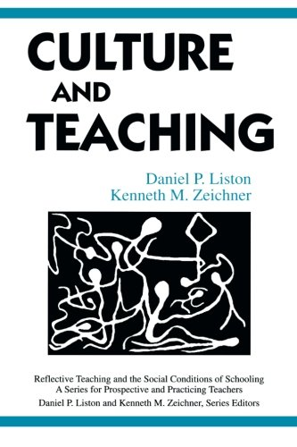 Culture and Teaching (Reflective Teaching and the Social Conditions of Schooling Series)