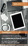 Comment être clair dans sa communication écrite ?: Les règles d'or à appliquer pour une rédaction optimisée