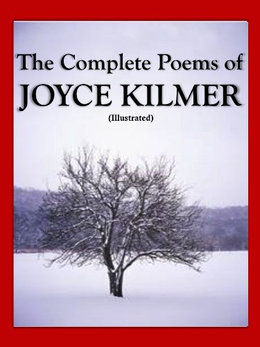The Complete Poems of Joyce Kilmer (Illustrated)