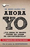 Ahora yo (Plataforma actual) (Spanish Edition) by Dr. Mario Alonso Puig (2013-02-01)