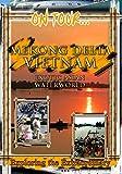 On Tour...  MEKONG DELTA VIETNAM Exotic Asian Waterworld