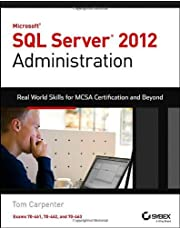 Microsoft SQL Server 2012 Administration: Real-World Skills for MCSA Certification and Beyond (Exams: Written by Tom Carpenter, 2013 Edition, Publisher: Sybex [Paperback]