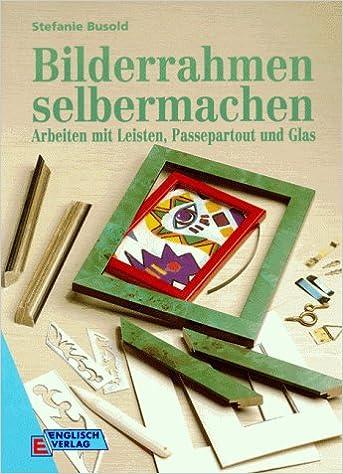 Bilderrahmen Selbermachen Arbeiten Mit Leisten Passepartout Und