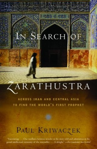 In Search Of Zarathustra  Across Iran And Central Asia To Find The World's First Prophet  Vintage Departures   English Edition
