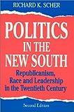 Politics in the New South, Richard K. Scher, 1563248484