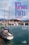 Northern Harbors and Small Ports : Operation and Maintenance, Sorum, Alan, 1566121027