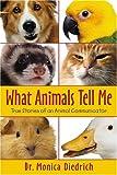 What Animals Tell Me, Monica Diedrich, 0738706299