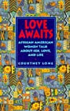 Love Awaits: African American Women Talk About Sex, Love, and Life