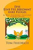 Efie eine Fee Bekommt Ihre Fluegel and das Einhorn Samthuf (Sammelband), Tom Friedrich, 1492136484