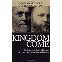 Kingdom Come: Embracing the Spiritual Legacy of David Lipscomb and James Harding