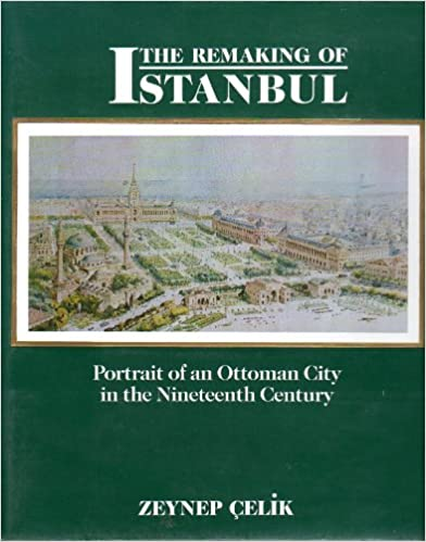 The Remaking of Istanbul: Portrait of an Ottoman City in the Nineteenth Century (Publications on the Near East)