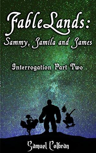 FableLands: Sammy, Jamila and James (Interrogation Book 2) ()