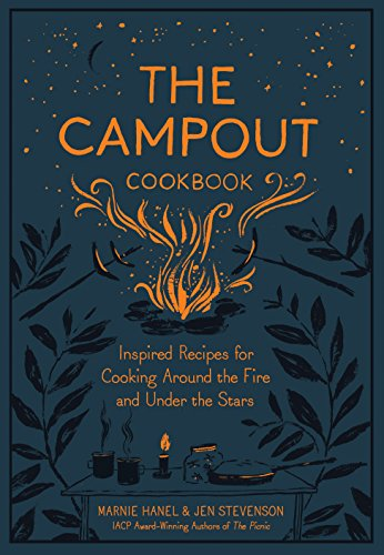The Campout Cookbook: Inspired Recipes for Cooking Around the Fire and Under the Stars (Camp Oven Recipes)