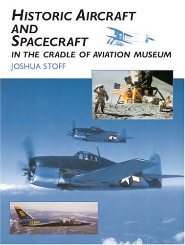 Download Historic Aircraft and Spacecraft in the Cradle of Aviation Museum pdf epub