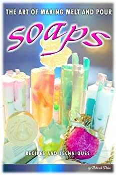 101 Melt and Pour Soap Recipes and Techniques Book by [White, Mabel]