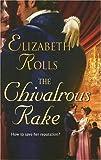 The Chivalrous Rake, Elizabeth Rolls, 0373294042