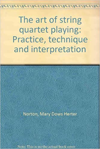 The art of string quartet playing: Practice, technique and interpretation