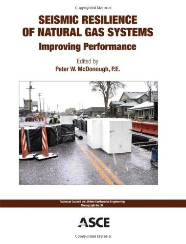 (Seismic Resilience of Natural Gas Systems: Improving Performance (TCLEE Monograph 34) (Technical Council on Lifeline Earthquake Engineering Monograph))