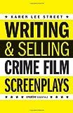 Writing & Selling Crime Film Screenplays (Writing & Selling Screenplays)