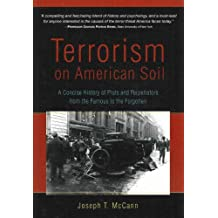 Terrorism on American Soil: Pricecise History of Plots and Perpetrators from the Famous to the Forgotten