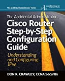 The Accidental Administrator: Cisco Router Step-by-Step Configuration Guide -- Understanding and Configuring IPv6
