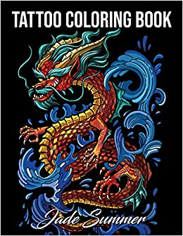 Tattoo Coloring Book An Adult Coloring Book With Awesome Sexy And Relaxing Tattoo Designs For Men And Women Summer Jade 9781719867870 Amazon Com Books