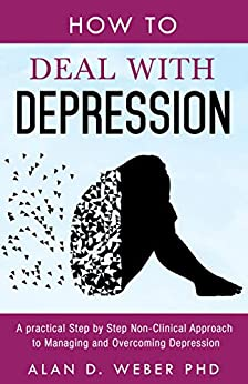 How To Deal With Depression: A Practical Step by Step Non ...