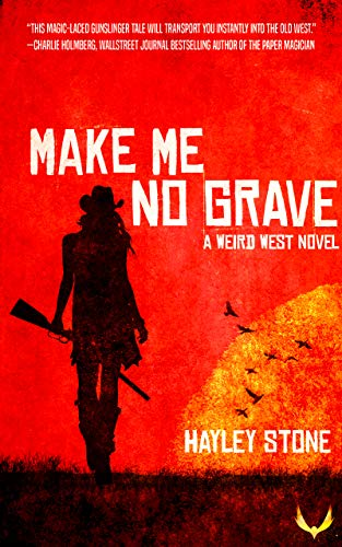 Make Me No Grave: A Weird West Novel by [Stone, Hayley]