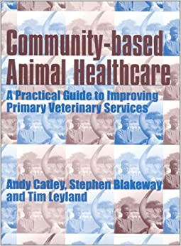 Community-Based Animal Healthcare: A Practical Guide to Improving Primary Veterinary Services