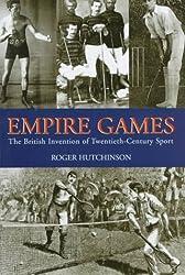 Empire Games: The British Invention of Twentieth-Century Sport
