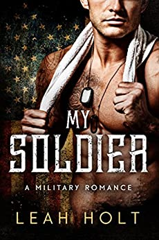 My Soldier: A Military Romance by [Holt, Leah]