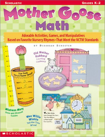 Mother Goose Math: Adorable Activities, Games, and Manipulatives Based on Favorite Nursery Rhymes—That Meet the NCTM Standards - Nctm Math Activities