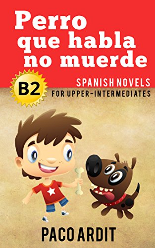 Spanish Novels: Perro que habla no muerde (Short Stories for Upper Intermediates B2)