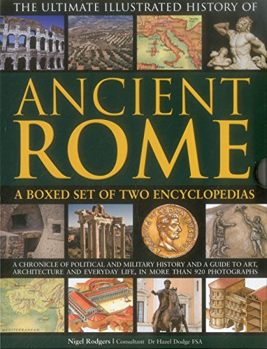 Ultimate Illustrated History of Ancient Rome: A Boxed Set Of Two Encyclopedias: A Chronicle Of Political And Military History And A Guide To Art, ... Everyday Life, In More Than 920 Photographs
