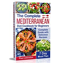 The Complete Mediterranean Diet Cookbook for Beginners: Complete Mediterranean Diet Guide with Delicious Recipes and a 7 Day Meal Plan
