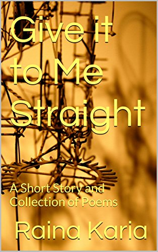 Give it to Me Straight: A Short Story and Collection of Poems