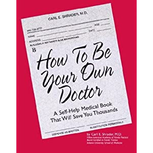 How to Be Your Own Doctor Carl E. Shrader