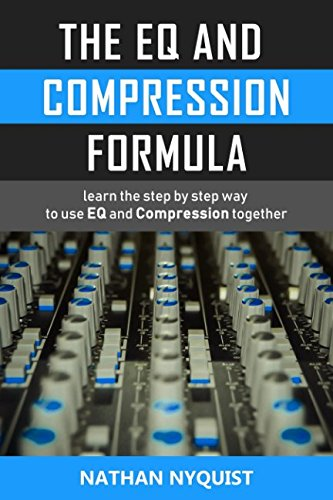The EQ and Compression Formula: Learn the step by step way to use EQ and Compression together Audio Mixing Book