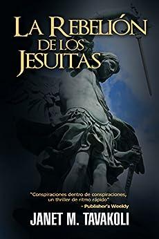 La Rebelión de los Jesuitas (Spanish Edition) by [Tavakoli, Janet M.]