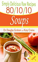 Simply Delicious Raw Recipes: 80/10/10 Soups Volume 2 (80/10/10 Raw Food Recipes) (English Edition)