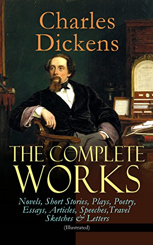 The Complete Works of Charles Dickens: Novels, Short Stories, Plays, Poetry, Essays, Articles, Speeches, Travel Sketches & Letters (Illustrated): Including ... Twist, Nicholas Nickleby, Sketches by Boz