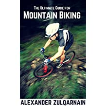 The Ultimate Guide For Mountain Biking