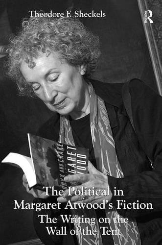 The Political in Margaret Atwood's Fiction: The Writing on the Wall of the Tent