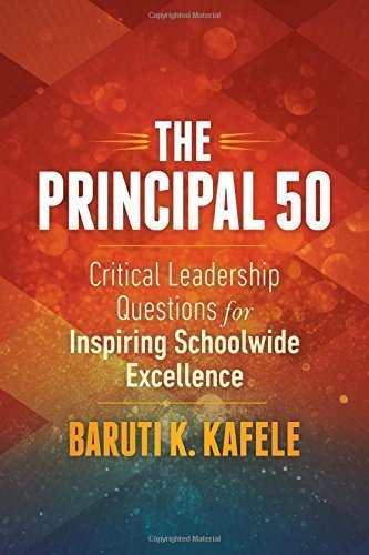 The Principal 50: Critical Leadership Questions for Inspiring Schoolwide Excellence by Baruti K. Kafele (2015-03-20)