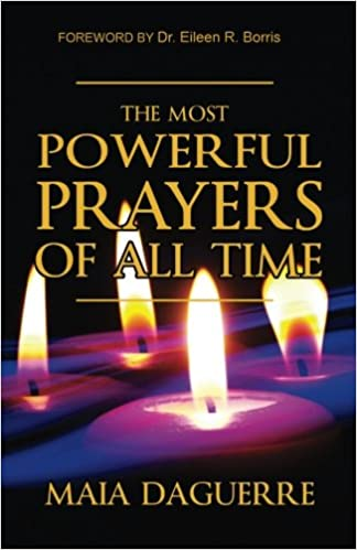The Most Powerful Prayers Of All Time Maia Daguerre 9780998395920